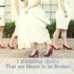 Wedding Bells: The 5 Wedding Rules That Are OK to Break