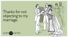 Funny Wedding Ecard: Thanks for not objecting to my marriage.