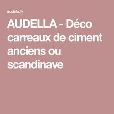 AUDELLA - Déco carreaux de ciment anciens ou scandinave Creation Deco, Boutique, Rue, Entrepreneur, Kitchen, Scandinavian, Sticker, Cooking Food, Cucina