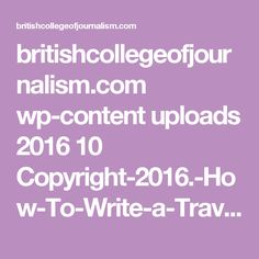 britishcollegeofjournalism.com wp-content uploads 2016 10 Copyright-2016.-How-To-Write-a-Travel-Article.pdf
