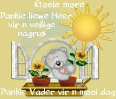 Goeie more Good Morning Wishes, Day Wishes, Goeie Nag, Goeie More, Afrikaans Quotes, Bear Pictures, Good Night Quotes, Prayers, Projects To Try