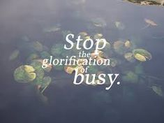 Image result for stop the glorification of busy