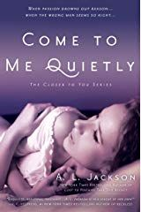Title: Come To Me Quietly (The Closer to You Series Book Author: A. Jackson Release Date: January 2014 Genre: New Adult Romance From the acclaimed bestselling author of Lost to… I Love Books, Good Books, Books To Read, Big Books, Amazing Books, Liu Jo, Book 1, The Book, Book Nerd