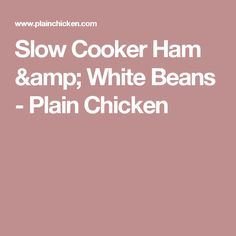 Slow Cooker Ham & White Beans - Plain Chicken