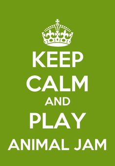 Keep calm and play animal jam :3 PLZ PLAY ANIMAL JAM IT IS SO SO SO SO SO MUCH FUN TRY IT!!!!!!!!!!!