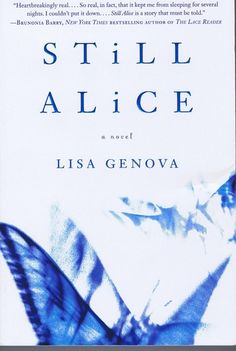 Still Alice: Lisa Genova. An early onset Alzheimer's disease story.