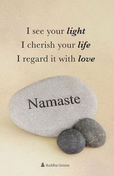 I see your light. I cherish your life. I regard it with love. Namaste expresses the compassion that flows from the heart chakra.