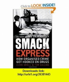 Smack Express How Organised Crime Got Hooked on Drugs (9781742372082) Clive Small, Tom Gilling , ISBN-10: 1742372082  , ISBN-13: 978-1742372082 ,  , tutorials , pdf , ebook , torrent , downloads , rapidshare , filesonic , hotfile , megaupload , fileserve