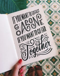Hand drawn lettering by Lauren Hom (@homsweethom) If you want to go fast go alone if you want to go far go together.