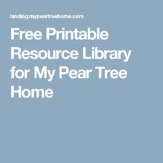 Free Printable Resource Library for My Pear Tree Home