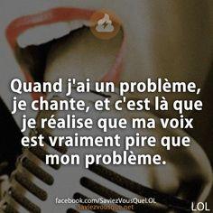 Quand j'ai un problème, je chante, et c'est là que je réalise que ma voix est vraiment pire que mon problème. | Saviez Vous Que?