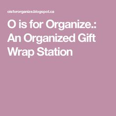 O is for Organize.: An Organized Gift Wrap Station