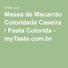 Massa de Macarrão Coloridada Caseira / Pasta Colorida - myTaste.com.br
