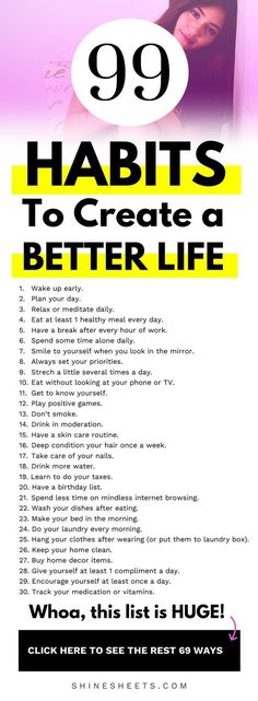 99 Habits For a Better Life FREE Printable Checklist Everything about creating healthy habits and dumping the bad ones Self help personal development self personal grow. Good Habits, Healthy Habits, Healthy Tips, Good Health Tips, Healthy Snacks, Stress, Menu Detox, Self Improvement Tips, Health Fitness