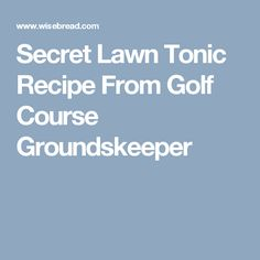 Secret Lawn Tonic Recipe From Golf Course Groundskeeper