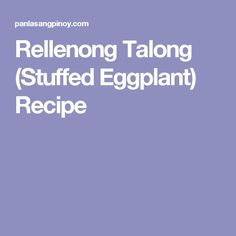 Rellenong Talong (Stuffed Eggplant) Recipe