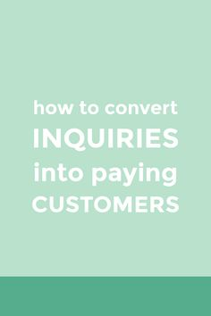 How to convert inquiries into paying customers