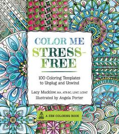 Color Me Stress-Free - Zen Coloring Book for Adults by Angela Porter and Lacy Mucklow