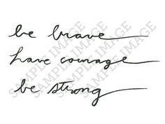 "Would like this as a tattoo - instead of ""be strong"" would have ""stay strong"""