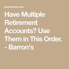Have Multiple Retirement Accounts? Use Them in This Order. Barron's – Finance tips, saving money, budgeting planner Retirement Strategies, Retirement Advice, Retirement Benefits, Retirement Accounts, Retirement Cards, Retirement Planning, Funeral Planning, Preparing For Retirement