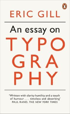 An Essay on Typography (Penguin Modern Classics) by Eric Gill, http://www.amazon.com/dp/B00G0ICUD6/ref=cm_sw_r_pi_dp_UCMDsb0A5XXG6