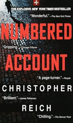 Numbered Account by Christopher Reich - One of my favorite books!  One of the few I have read more than once.