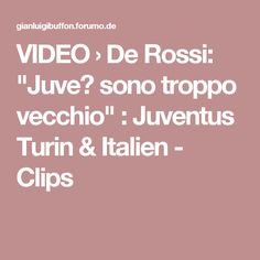 """VIDEO › De Rossi: """"Juve? sono troppo vecchio"""" : Juventus Turin & Italien - Clips"""
