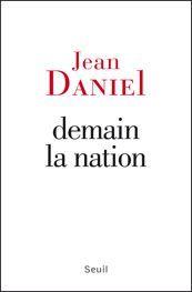 Conseil de lecture : Jean Daniel (ex directeur du nouvel obs) reconcilie la nation avec les enjeux de demain #Mondialisation #UE