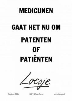 Medicijnen gaat het nu om patenten of patiënten | Loesje Words Quotes, Love Quotes, Funny Quotes, Inspirational Quotes, Sayings, The Words, Dutch Quotes, One Liner, Short Quotes