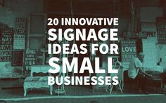 Signage can really draw in customers for small businesses. Here are 20 innovative ideas!