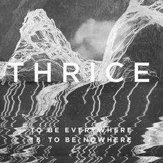 Thrice - To Be Everywhere Is to Be Nowhere (2016)