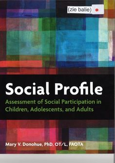 Donohue, Mary V. Social profile: assessment of social participation in children, adolescents, and adults. Plaats VESA 615.8 DONO