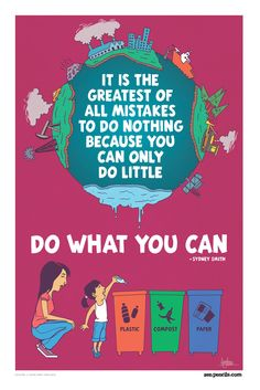 Fantastic poster for resident/occupant engagement in sustainable behaviors!     34. SYDNEY SMITH: Do what you can    Sydney Smith (1771-1845) was an English writer, cleric and all-around witty dude. He has some great quotes but this one has to be his best.     Zenpencils.com