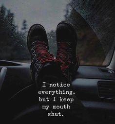 I notice everything..
