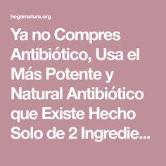 Ya no Compres Antibiótico, Usa el Más Potente y Natural Antibiótico que Existe Hecho Solo de 2 Ingredientes - HogarnaturaOrg