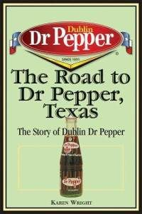 The Road to Dr Pepper, Texas: The Story of Dublin Dr Pepper