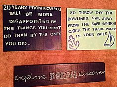 20 years from now you'll be more disappointed my the things you didn't do than by the ones you did. So throw off your bow lines. Sail away from the safe harbor. Catch the trade winds in your sails. #explore #dream #disover  All you need is paint, canvas, a wood board, nails, hammer, string.