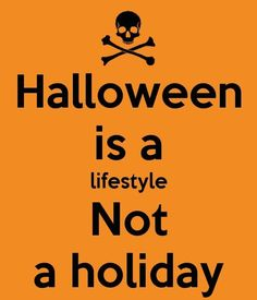 Halloween is a lifestyle, not a holiday