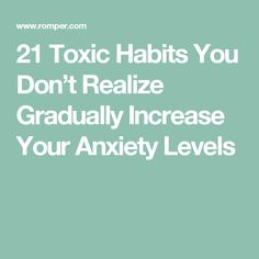 21 Toxic Habits You Don't Realize Gradually Increase Your Anxiety Levels