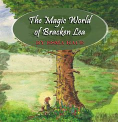The Magic World of Bracken Lea, by Esma Race, illustrated by Veronica Castle