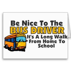 School Bus Driver Funny Quotes | funny bus driver saying for school bus drivers that read, Be nice to ...