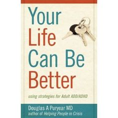 Your Life Can Be Better, Using Strategies for Adult ADD/ADHD - sounds like i need to check this one out.  ;)