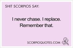I never chase. I replace. Remember that.
