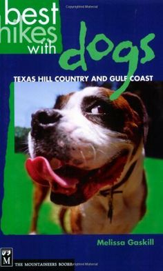Best Hikes With Dogs: Texas Hill Country And Coast by Melissa Gaskill.