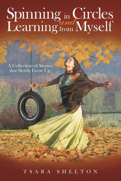 Spinning in Circles and Learning from Myself: A Collection of Stories that Slowly Grow Up by Tsara Shelton - f Insightful and powerfully uplifting collection of ideas and stories about growing up with family members and 2 of her 4 her children on the #autism spectrum