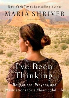 I've Been Thinking . . .: Reflections, Prayers, and Meditations for a Meaningful Life by Maria Shriver. A book of meditations and reflections for those seeking direction and empowerment, from Peabody- and Emmy-winning journalist/producer, New York Times bestselling author, and NBC News Special Anchor Maria Shriver.