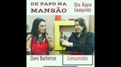De Papo na Mansão Baihense - Dra. Raysa Geaquinto - Direito do Consumidor