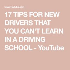 17 TIPS FOR NEW DRIVERS THAT YOU CAN'T LEARN IN A DRIVING SCHOOL - YouTube New Drivers, Driving School, Canning, Tips, Youtube, Parents, Inspiration, Dads, Biblical Inspiration