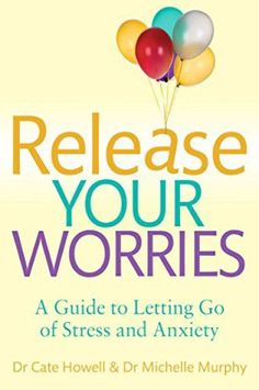 Free download Release your worries a guide to letting go of stress and anxiety self-help, stress management pdf book by Cate Howell.
