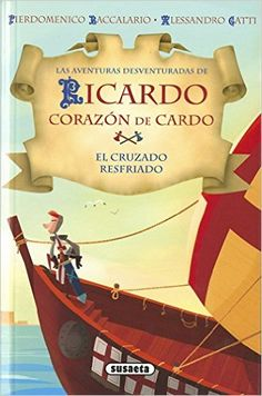 8-12 AÑOS. Pierdomencio Baccalario / El cruzado resfriado (Ricardo corazón de Cardo).